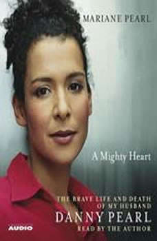 A Mighty Heart: The Brave Life and Death of My Husband Danny Pearl, Mariane Pearl
