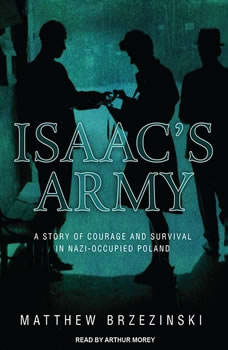 Isaac's Army: A Story of Courage and Survival in Nazi-Occupied Poland A Story of Courage and Survival in Nazi-Occupied Poland, Matthew Brzezinski