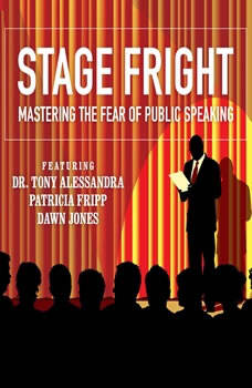 Stage Fright: Mastering the Fear of Public Speaking, Dianna Booher; Dr. Tony Alessandra; Patricia Fripp; Vanna Novak; Brad Worthley; Lorraine Howell