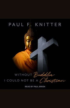 Without Buddha I Could Not Be a Christian, Paul F. Knitter
