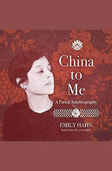 China to Me: A Partial Autobiography A Partial Autobiography, Emily Hahn