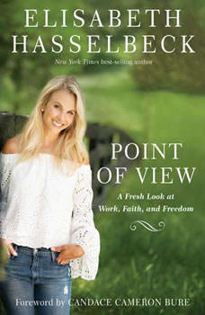 Point of View: A Fresh Look at Work, Faith, and Freedom A Fresh Look at Work, Faith, and Freedom, Elisabeth Hasselbeck
