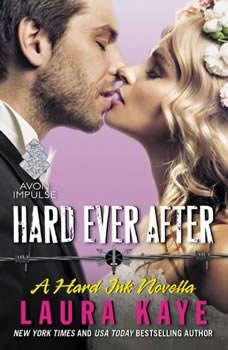 Hard Ever After: A Hard Ink Novella A Hard Ink Novella, Laura Kaye