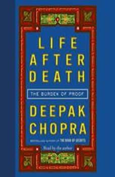 Life After Death: The Burden of Proof, Deepak Chopra