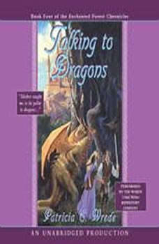 Talking to Dragons: Book Four of the Enchanted Forest Chronicles, Patricia C. Wrede