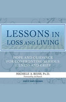 Lessons in Loss and Living: Hope and Guidance for Confronting Serious Illness and Grief, Michele A. Reiss