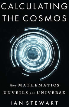 Calculating the Cosmos: How Mathematics Unveils the Universe, Ian Stewart