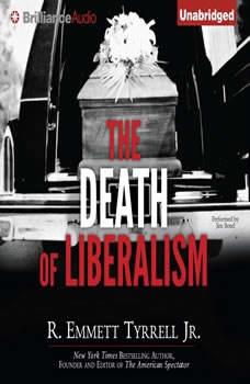 The Death of Liberalism, R. Emmett Tyrrell Jr.