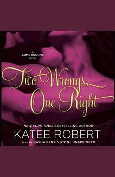 Two Wrongs, One Right: A Come Undone Novel A Come Undone Novel, Katee Robert