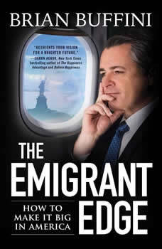 The Emigrant Edge: How to Make It Big in America How to Make It Big in America, Brian Buffini