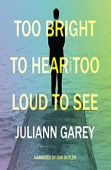 Too Bright to Hear Too Loud to See, Juliann Garey