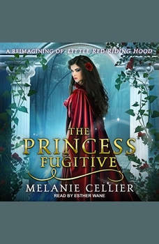 The Princess Fugitive: A Reimagining of Little Red Riding Hood, Melanie Cellier