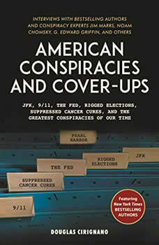 American Conspiracies and Cover-ups: Interviews with Jim Marrs, Noam Chomsky, G. Edward Griffin, and Other Experts Interviews with Jim Marrs, Noam Chomsky, G. Edward Griffin, and Other Experts, Douglas Cirignano