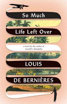 So Much Life Left Over, Louis de Bernieres