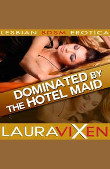 Dominated by the Hotel Maid: Lesbian BDSM Erotica