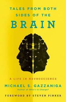 Tales from Both Sides of the Brain: A Life in Neuroscience, Michael S. Gazzaniga
