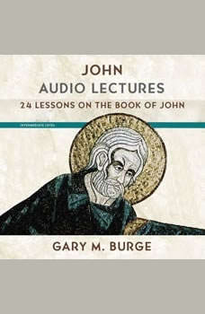 John: Audio Lectures: 24 Lessons on History, Meaning, and Application, Gary M. Burge
