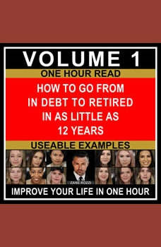 How to Go From in Debt to Retired in as Little as 12 Years Volume 1: Use Proven Financial Principles to Transition From Working a Job to Passive Income Investments, Zane Rozzi