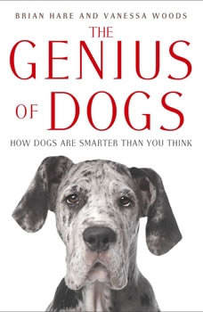 The Genius of Dogs: How Dogs Are Smarter than You Think, Brian Hare