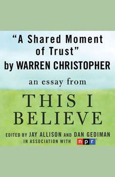 A Shared Moment of Trust: A This I Believe Essay, Warren Christopher