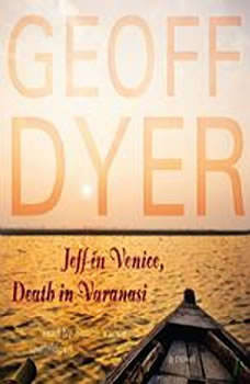 Jeff in Venice, Death in Varanasi, Geoff Dyer