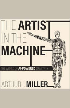 The Artist in the Machine: The World of AI-Powered Creativity, Arthur I. Miller