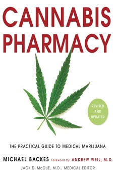 Cannabis Pharmacy: The Practical Guide to Medical Marijuana -- Revised and Updated, Michael Backes