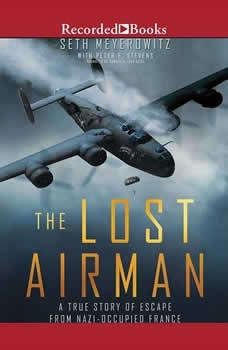 The Lost Airman: A True Story of Escape from Nazi Occupied France, Seth Meyerowitz