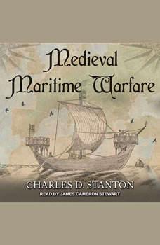 Medieval Maritime Warfare, Charles D. Stanton