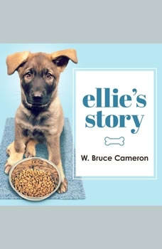 Ellie's Story: A Dog's Purpose Novel A Dog's Purpose Novel, W. Bruce Cameron