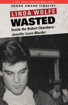 Wasted: Inside the Robert Chambers-Jennifer Levin Murder, Linda Wolfe