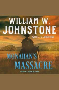 Monahan's Massacre, J. A. Johnstone