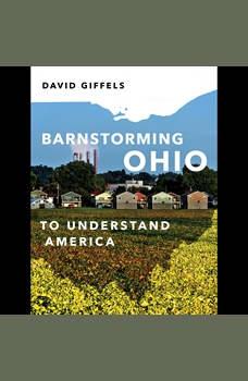 Barnstorming Ohio: To Understand America, David Giffels
