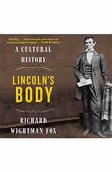 Lincoln's Body: A Cultural History, Richard Wightman Fox
