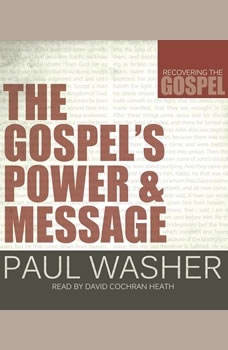 The Gospel's Power and Message, Paul Washer