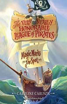 The Very Nearly Honorable League of Pirates #1: Magic Marks the Spot, Caroline Carlson