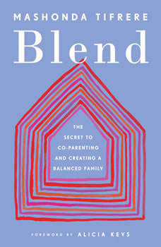 Blend: The Secret to Co-Parenting and Creating a Balanced Family, Mashonda Tifrere