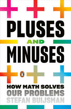 Pluses and Minuses: How Math Solves Our Problems, Stefan Buijsman