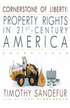 Cornerstone of Liberty: Property Rights in 21stCentury America, Timothy Sandefur