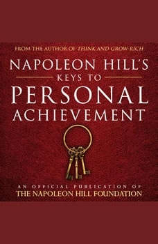 Napoleon Hill's Keys to Personal Achievement:An Official Publication of the Napoleon Hill Foundation, Napoleon Hill