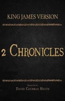 The Holy Bible in Audio - King James Version: 2 Chronicles, David Cochran Heath