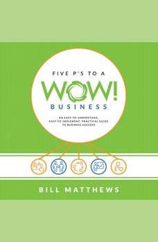 Five P's To A Wow! Business, Bill Matthews