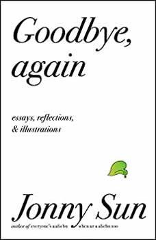 Goodbye, Again: Essays, Reflections, and Illustrations, Jonny Sun