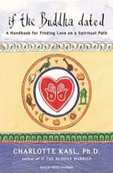 If the Buddha Dated: A Handbook for Finding Love on a Spiritual Path A Handbook for Finding Love on a Spiritual Path, Ph.D. Kasl
