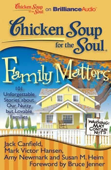 Chicken Soup for the Soul: Family Matters: 101 Unforgettable Stories about Our Nutty but Lovable Families 101 Unforgettable Stories about Our Nutty but Lovable Families, Jack Canfield