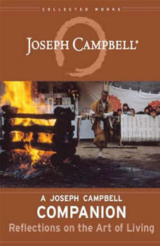 A Joseph Campbell Companion: Reflections on the Art of Living, Joseph Campbell