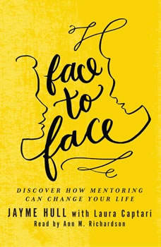 Face to Face: Discover How Mentoring Can Change Your Life, Jayme Hull