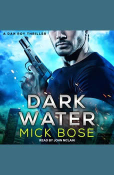 Dark Water: A Dan Roy Thriller, Mick Bose