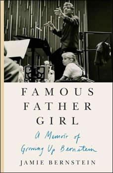 Famous Father Girl: A Memoir of Growing Up Bernstein, Jamie Bernstein