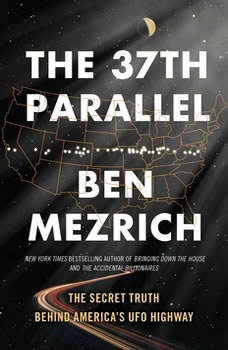 The 37th Parallel: The Secret Truth Behind America's UFO Highway, Ben Mezrich